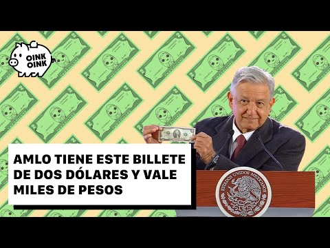 AMLO has a two dollar bill and is worth thousands of pesos